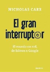 El gran interruptor. El mundo en red: de Edison a Google